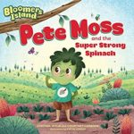 book_cover_Pete_Moss_and_the_Super_Strong_Spinach_Cynthia_Wylie