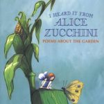 I Heard It from Alice Zucchini Poems About the Garden